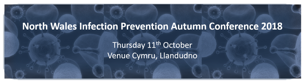 North Wales Infection Prevention Autumn Conference 2018
